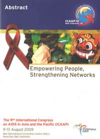 Abstract:Empowering People, Strengthening Networks The 9th International Congress On AIDS In Asia And The Pacific (ICAAP) 9-13 August 2009 Bali International Convention Centre (BICC) Nusa Dua,Bali,Indonesia